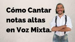 Notas Altas y Voz Mixta Al Cantar